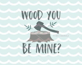Wood You Be Mine SVG Cricut Explore and more! Rustic Love Valentine Wood Lumberjack Love Fun Outdoors Wood You Be Mine SVG