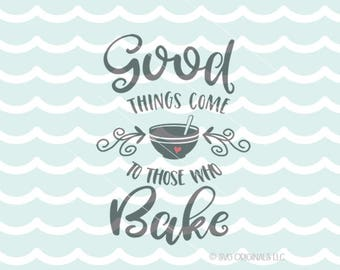 Baker SVG Vector File. Cricut Explore & more. Good Things Come To Those Who Bake Baker Cook Bakers Gonna Bake Kitchen Quote SVG