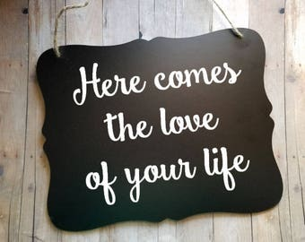 Here Comes The Love of Your Life Wedding Sign - Flower Girl Sign - Ring Bearer Sign - Ring Bearer - Wedding Decor - Photo Prop