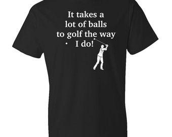 Golf Gift Husband Gift Boyfriend Gift Golf Shirt, Golfer Shirt, Best Golfer Shirt, It Takes A Lot Of Balls To Golf Golfing Shirt #OS151