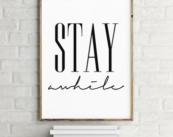 Stay Awhile Art Print - Digital Download - Stay Awhile Print - Stay Awhile Poster - Inspirational Poster - Typography Print - Black White