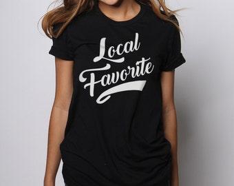 Women's Graphic Tees, Local Favorite, Tumblr Shirts, Funny T shirts, Gym Shirt, Vintage Inspired Tshirts