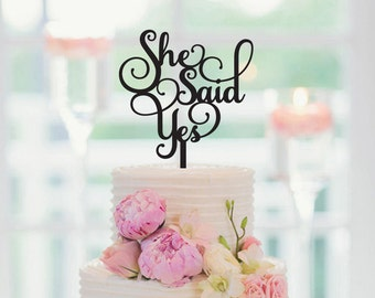 She said yes, Wedding Cake topper, Bridal Shower Cake Topper, Engagement Party, Bachelorette Party, Wedding Cake Decor, 145