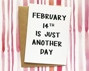 Funny Valentine's Day Card - Funny Galentine's Day Card - February 14th Is Just Another Day - For Girlfriend, Best Friend