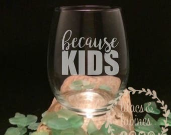 Because Kids Etched Wine Glass | Mom Wine Glass Etched Wine Glass | Because Kids Wine Glass Etched Stemless Wine Glass Mom Wine Glass Mommy