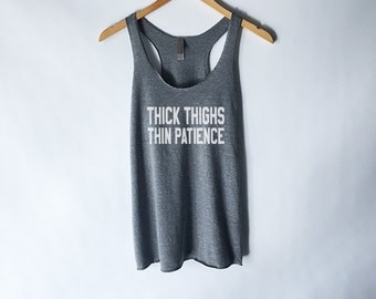 Thick Thighs Thin Patience Tank Top for Women - Sassy T Shirts - Tumblr Shirts for Girls - Funny Fitness Tank Top - Hipster Fashion