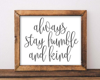 Quote Printable Wall Art, Always stay humble and kind printable quote home decor wall Print home wall printable gallery wall black and white