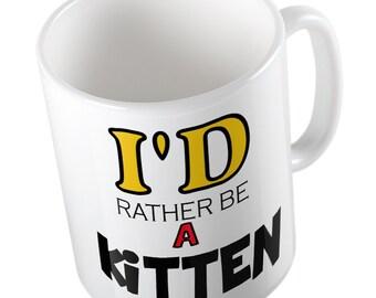 I'd Rather Be A KITTEN Mug