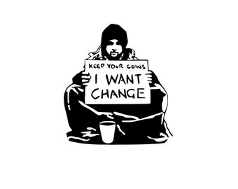 Banksy Decal, I Want Change, Keep Your Coins I Want Change, Banksy Sticker, Vinyl Decal