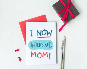 "Printable Mothers day card with hand lettering text ""I now understand mom!"", great card for Mother's day, as thank you card & birthday card"