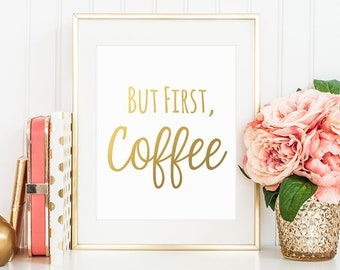 Gold Letter Print, But First Coffee, Kitchen Print, Motivational Quote, Inspirational Print, Morning Quote, Gold Lettering, Coffee Prints