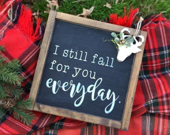 i still fall for you everyday - wood sign
