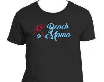 Beach Mama T-SHIRT.  Perfect for everyone that enjoys the beach!