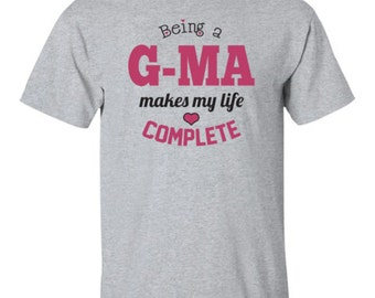 G-Ma Shirt - Being a G-Ma Makes My Life Complete T-shirt - Grandma G-Ma Tee - Best G-Ma Gift - Tshirt for G-Ma