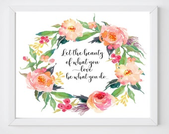Let the beauty of what you love be what you do/ Inspirational Quote/Floral Wreath Quote/ 24x30/16x20/8x10/A4/Nursery Floral/ Office Print/