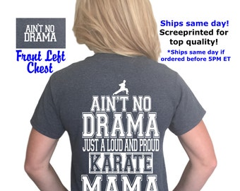 ON SALE! Ain't no drama just a loud and proud Karate mama t-shirt, Karate mom, drama mama, sports mom, Ain't No Drama®