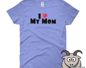I Love My Mom Shirt, Mothers Day Shirt, Mom Shirt, Ladies Shirt, Mothers Day Gift, Mom Day Shirt, Womens Shirt, Mom Gifts, Gift for Mom