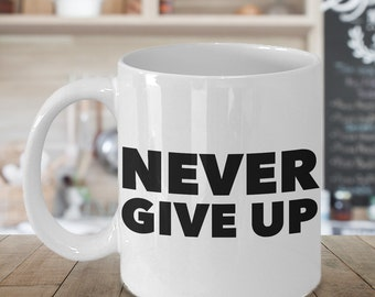 Encouragement Gifts - Never Give Up Coffee Mug Ceramic Tea Cup - Sympathy Gift - Recovery Gift - Coworker Gift