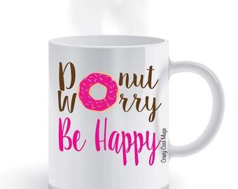 Donut Worry Be Happy Funny Coffee Mug