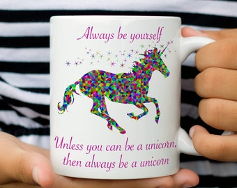 Unicorn Gift, Always Be Yourself Unicorn Mug, Gift for Unicorn Lovers, Cute Gift for Her, Gifts under 20, Tea Cup, Coffee Cup, Coffee Mug