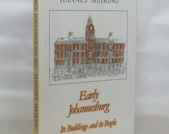 Early Johannesburg, its buildings and its people. Hannes Meiring. 1st. Edition