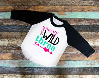 Young Wild & Three Shirt, Cute arrow bodysuit or T-Shirt, Toddler shirt, baseball, raglan, girl shirt, three shirt, shirt with saying