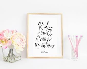 Dr Seuss Quote,Kids Gift Kid you'll move mountains Nursery Decor Nursery Wall art Kids Print Children Quote,Nursery Print,Boy Nursery Art
