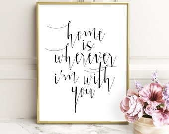 ONE YEAR ANNIVERSARY Gift Home is Wherever I'm With You Printable Printable home is wherever im with you house warming gift quote wall decor