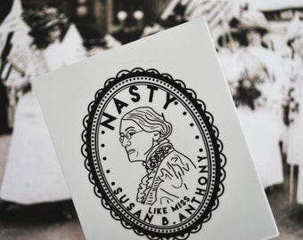 Nasty Like Miss Susan B Anthony - Sticker