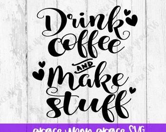 Drink Coffee and Make Stuff SVG // Coffee Cut File // Coffee Digital File