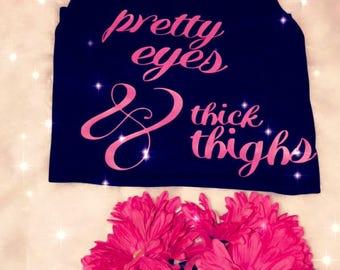Pretty Eyes  & Thick Thighs Tank Top/T-Shirt