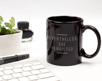 Nevertheless She Persisted Mug, Feminist Mug, Feminist Gift, Inspirational Mug, College Student Gift, Motivational Mug, Daughter Graduation