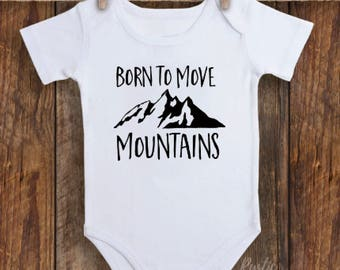 Born to move mountains bodysuit, toddler shirt, baby bodysuit, move mountains, motivational baby bodysuit, mountains bodysuit, mountains