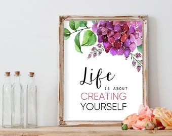 Life is creating yourself, Inspirational quote, motivational print, floral art, flower decor, quote print, life quote, creating yourself