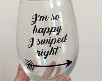 I'm so happy I swiped right. I swiped right. He swiped right. She swiped right. I'm so happy I swiped right wine glass. I swiped right