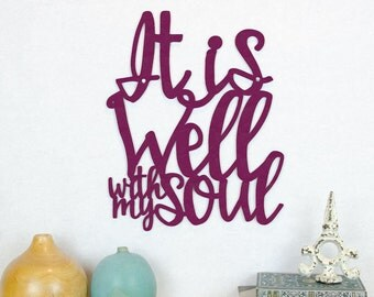It Is Well With My Soul Sign, Horatio Spafford Quote, Courage Wood Wall Art, Inspiring Wood Sign