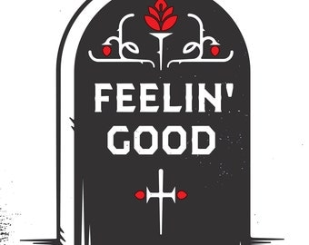 "Feelin' Good Tombstone Print - 8"" x 10"" on French Paper Speckletone True White #100 Cover"