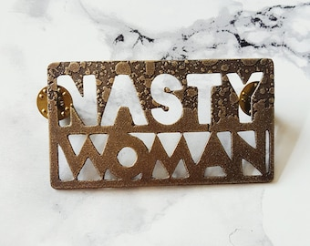 Bold Brass Etched Pin: 'NASTY WOMAN'