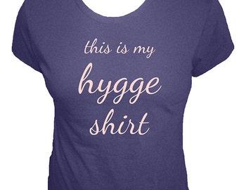 Womens Hygge Shirt - This is my Hygge Shirt - Womens Organic Tshirt - Organic Bamboo and Cotton Ladies T Shirt - Gift Friendly Tee For Her