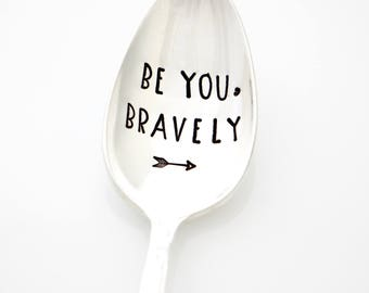 Be You, Bravely. Spoon with Inspirational Quote.