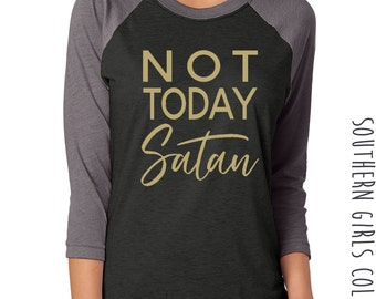 Not Today Satan Shirt - Not Today Satan Raglan - Graphic Design T-shirt - Typography Baseball Shirt - Southern Girls Collection Sweet Tee