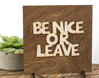 Be Nice or Leave - Wood Sign - Funny Sayings - Welcome Sign - Teacher Gifts - Bedroom Decor - Handmade - Workspace Decor - Be Kind - Wood