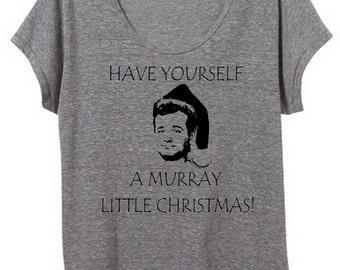 Bill Murray Christmas Have yourself a Murray Little Christmas Merry Funny Womens Slouchy Tee Shirt