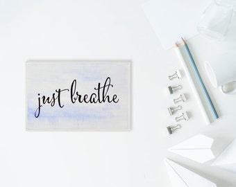 Just Breathe - 4x6 - Calligraphy & Watercolor Lyric Art