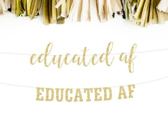Educated AF Banner, Graduation Banner, 2017 Graduation, Graduation Party, Grad Decor, Grad 2017, College Graduation, High School Grad Party