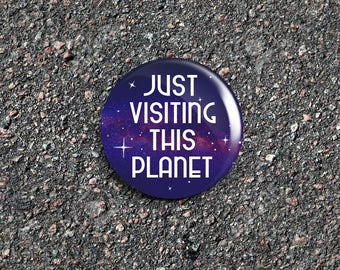Just Visiting This Planet Space / Galaxy / Constellation 1 Inch Pinback Button / Badge