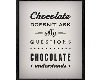 Chocolate doesn't ask silly questions ... chocolate quote kitchen print kitchen decor chocolate print kitchen print kitchen poster LD10012