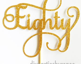 Eighty Cake Topper - Gold Silver Copper Black Glitter - Happy 80th Birthday - Eightieth Birthday - Gold Cake Topper - Happy Birthday