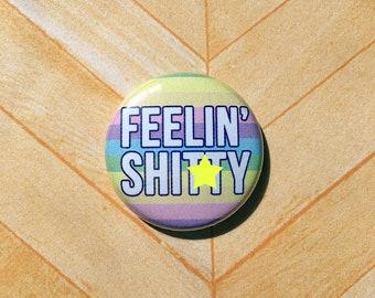 Feelin' Shi**y UNCENSORED chronic illness disease pain spoonie- one inch pinback button