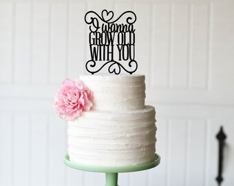 I Wanna Grow Old With You Wedding Cake Topper - Custom Cake Topper